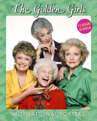 The Golden Girls Motivational Posters: 12 Designs to Display Cover Image