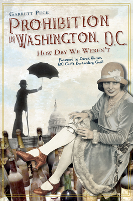 Prohibition in Washington, DC: How Dry We Weren't Cover Image