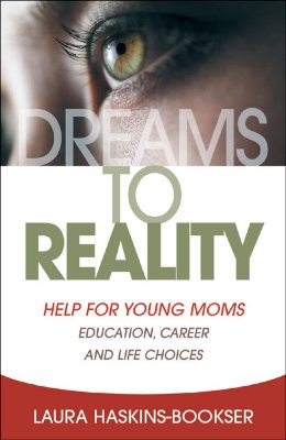 Dreams to Reality: Help for Young Moms: Education, Career, and Life Choices Cover Image