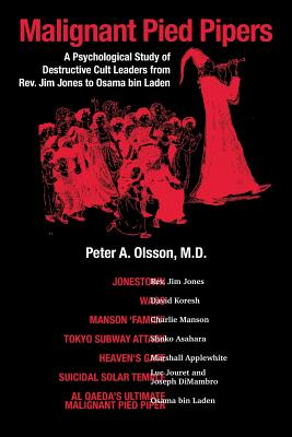 Malignant Pied Piper: A Psychological Study of Destructive Cult Leaders from Rev. Jim Jones to Osama bin Laden Cover Image