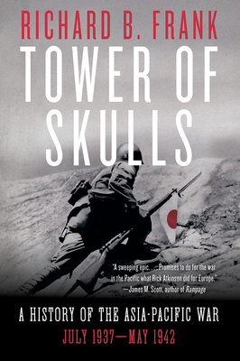 Tower of Skulls: A History of the Asia-Pacific War: July 1937-May 1942 Cover Image