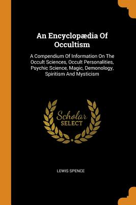 An Encyclopædia of Occultism: A Compendium of Information on the Occult  Sciences, Occult Personalities, Psychic Science, Magic, Demonology,  Spiritis (Paperback)   Politics and Prose Bookstore