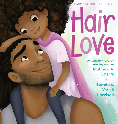 Hair Love Matthew A. Cherry, Vashti Harrison (Illus.), Kokila, $17.99,
