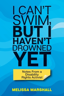 I Can't Swim, But I Haven't Drowned Yet Notes From a Disability Rights Activist Cover Image