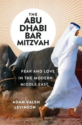 The Abu Dhabi Bar Mitzvah: Fear and Love in the Modern Middle East Cover Image