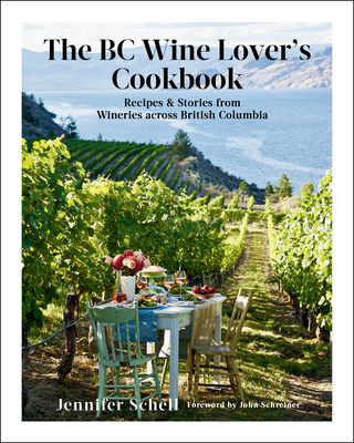The BC Wine Lover's Cookbook: Recipes & Stories from Wineries Across British Columbia Cover Image