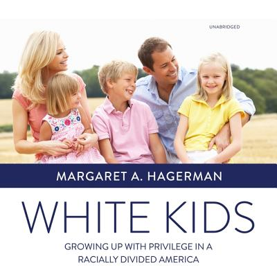 White Kids Lib/E: Growing Up with Privilege in a Racially Divided America Cover Image