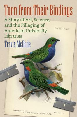 Torn from Their Bindings: A Story of Art, Science, and the Pillaging of American University Libraries Cover Image