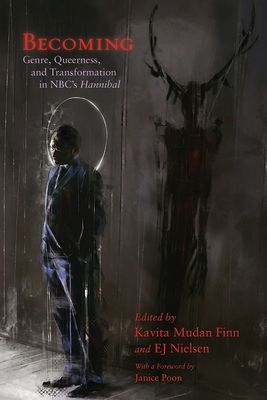 Becoming: Genre, Queerness, and Transformation in NBC's Hannibal (Television and Popular Culture) Cover Image