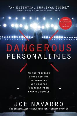 Dangerous Personalities: An FBI Profiler Shows You How to Identify and Protect Yourself from Harmful People Cover Image