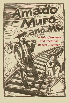 Amado Muro and Me: A Tale of Honesty and Deception Cover Image