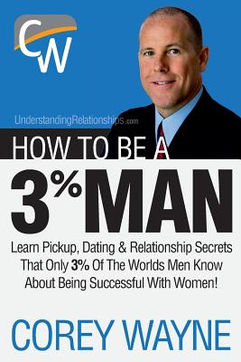 How to Be a 3% Man, Winning the Heart of the Woman of Your Dreams Cover Image