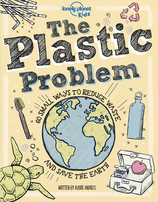 The Plastic Problem: 60 Small Ways to Reduce Waste and Help Save the Earth Cover Image