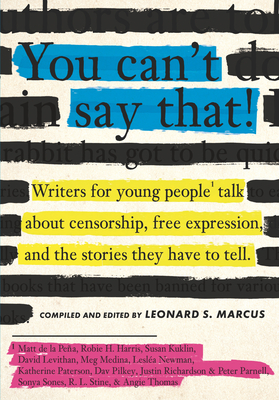 You Can't Say That!: Writers for Young People Talk About Censorship, Free Expression, and the Stories  They Have to Tell Cover Image