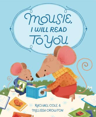 Mousie, I Will Read to You by Rachael Cole & Melissa Crowton
