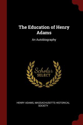 The Education of Henry Adams: An Autobiography Cover Image