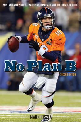 No Plan B: Most Valuable Peyton Manning's Comeback with the Denver Broncos Cover Image
