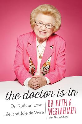 The Doctor Is in: Dr. Ruth on Love, Life, and Joie de Vivre Cover Image