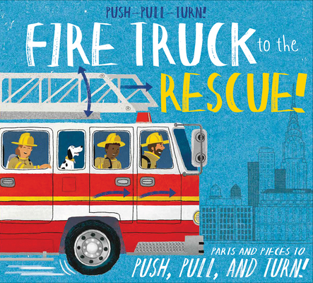 Push-Pull-Turn! Fire Truck to the Rescue! by Peter Bently