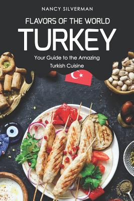 Flavors of the World - Turkey: Your Guide to the Amazing Turkish Cuisine Cover Image