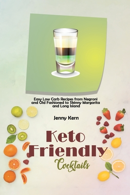 Keto Friendly Cocktails: Easy Low Carb Recipes from Negroni and Old Fashioned to Skinny Margarita and Long Island Cover Image