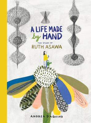 A Life Made by Hand: The Story of Ruth Asawa (ages 5-8, introduction to Japanese-American artist and sculptor, includes activity for making a paper dragonfly and teaching tools for parents and educators) Cover Image