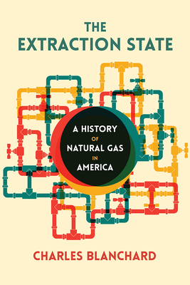 The Extraction State: A History of Natural Gas in America Cover Image