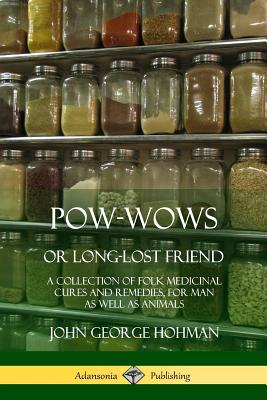 Pow-Wows, or Long-Lost Friend: A Collection of Folk Medicinal Cures and Remedies, for Man as Well as Animals Cover Image