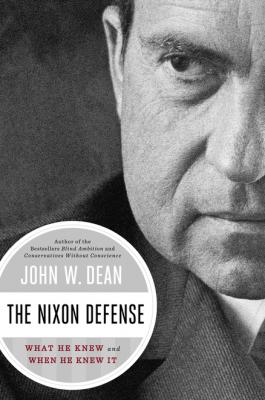 The Nixon Defense: What He Knew and When He Knew It Cover Image