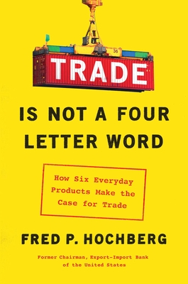 Trade Is Not a Four-Letter Word: How Six Everyday Products Make the Case for Trade Cover Image