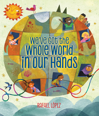 We've Got the Whole World in Our Hands by Rafael Lopez