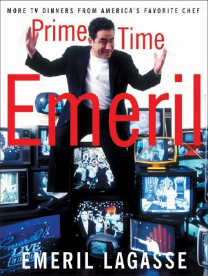 Prime Time Emeril: More TV Dinners from America's Favorite Chef Cover Image