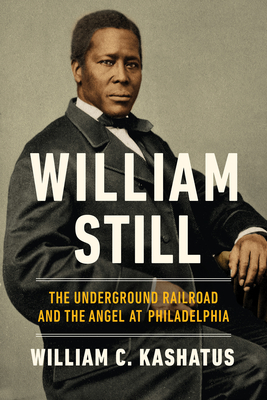 William Still: The Underground Railroad and the Angel at Philadelphia Cover Image