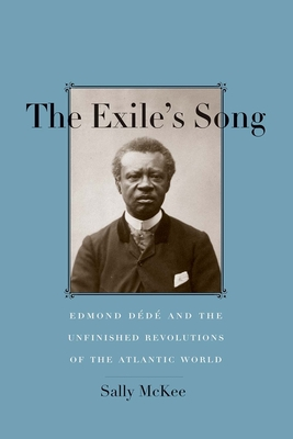 The Exile's Song: Edmond Dédé and the Unfinished Revolutions of the Atlantic World Cover Image