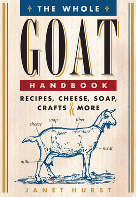 The Whole Goat Handbook: Recipes, Cheese, Soap, Crafts & More Cover Image