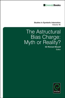 The Astructural Bias Charge: Myth or Reality? (Studies in Symbolic Interaction #46) Cover Image