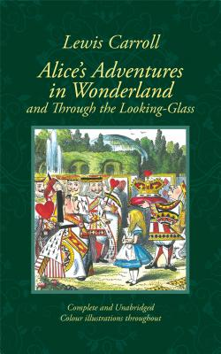 Alice's Adventures in Wonderland & Through the Looking-Glass in Colour Cover