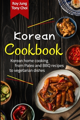Korean Cookbook: The Complete Guide to Korean Cuisine. Learn How to Cook Fresh Recipes from Paleo and BBQ to Vegetarian Dishes at Home Cover Image