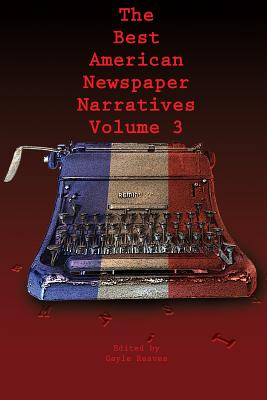 Cover for The Best American Newspaper Narratives, Volume 3