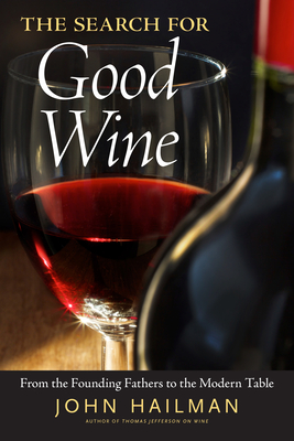 The Search for Good Wine: From the Founding Fathers to the Modern Table Cover Image