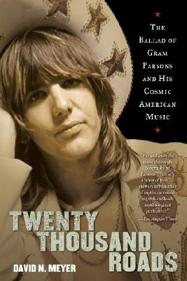 Twenty Thousand Roads: The Ballad of Gram Parsons and His Cosmic American Music Cover Image