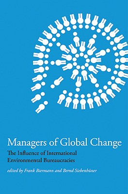 Managers of Global Change: The Influence of International Environmental Bureaucracies Cover Image