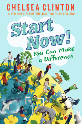 Start Now! You Can  Make a Difference by Chelsea Clinton