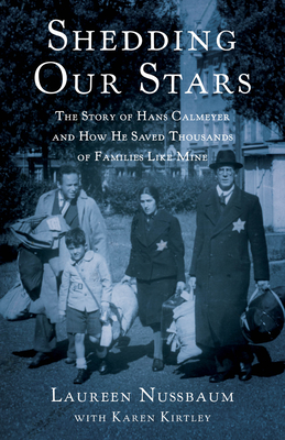 Shedding Our Stars: The Story of Hans Calmeyer and How He Saved Thousands of Families Like Mine Cover Image