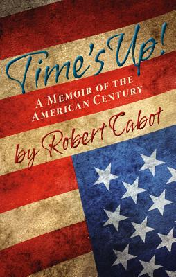 Time's Up!: A Memoir of the American Century Cover Image