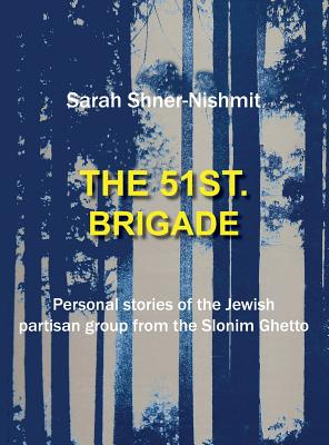 The 51st Brigade - Personal Stories of the Jewish Partisan Group from the Slonim Ghetto Cover Image