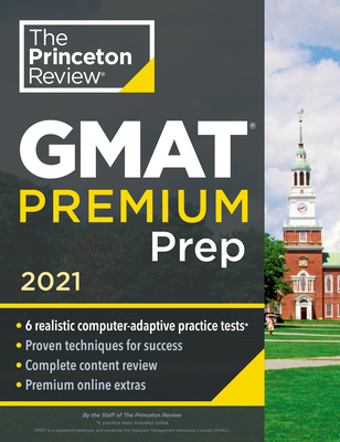 Princeton Review GMAT Premium Prep, 2021: 6 Computer-Adaptive Practice Tests + Review & Techniques + Online Tools (Graduate School Test Preparation) Cover Image