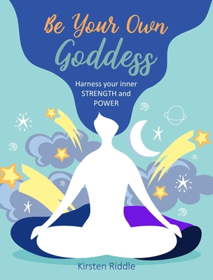 Be Your Own Goddess: Harness your Inner Strength and Power cover