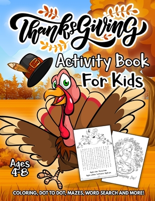 Thanksgiving Activity Book for Kids Ages 4-8: A Fun Kid Workbook Game For Learning, Coloring, Dot to Dot, Mazes, Word Search and More! Cover Image