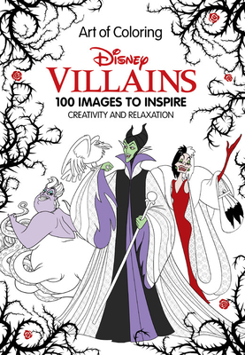 Art of Coloring: Disney Villains: 100 Images to Inspire Creativity and Relaxation Cover Image